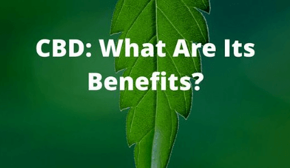 CBD What Are The Benefits:
