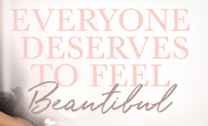 Everyone Deserves To Feel Beautiful